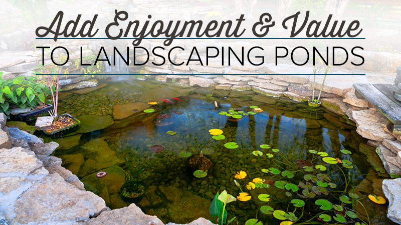 Lighting Adds Enjoyment and Value to Landscaping Ponds