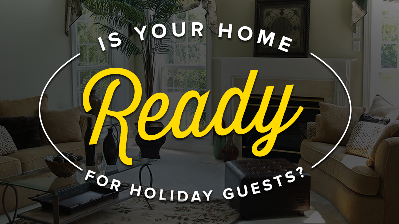 Is Your Home Ready for Holiday Guests?
