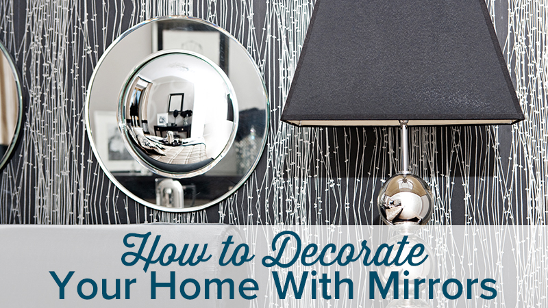 How to Decorate Your Home With Mirrors