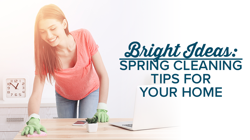 Bright Ideas: Spring Cleaning Tips For Your Home