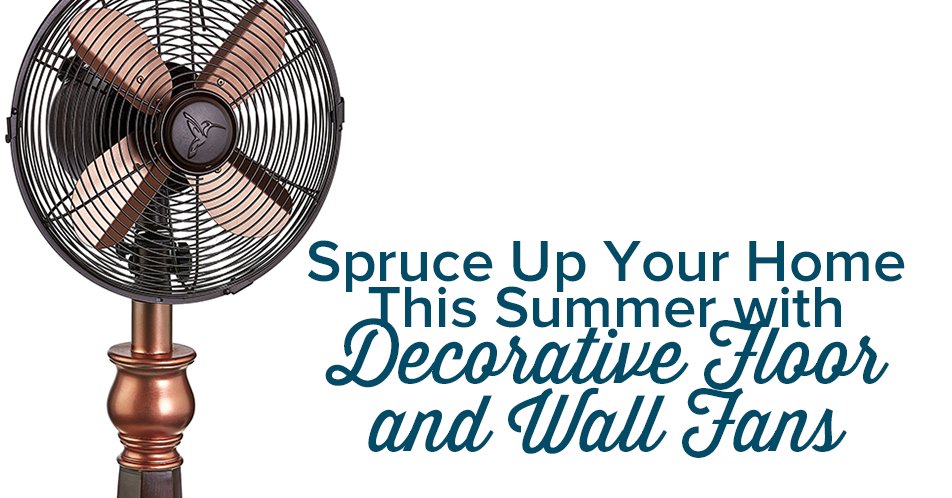 Spruce Up Your Home This Summer with Decorative Floor and Wall Fans
