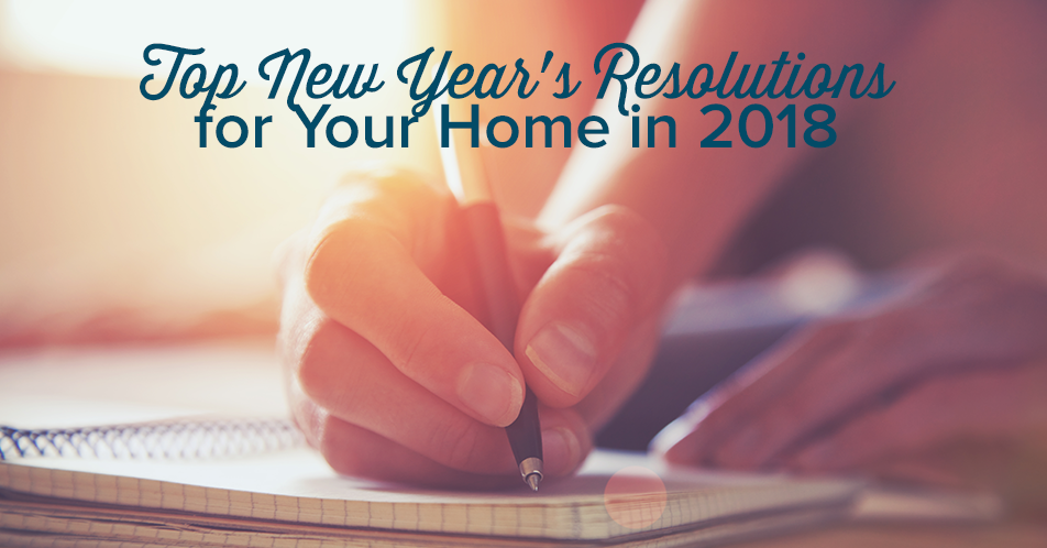 Top New Year's Resolutions for Your Home in 2018