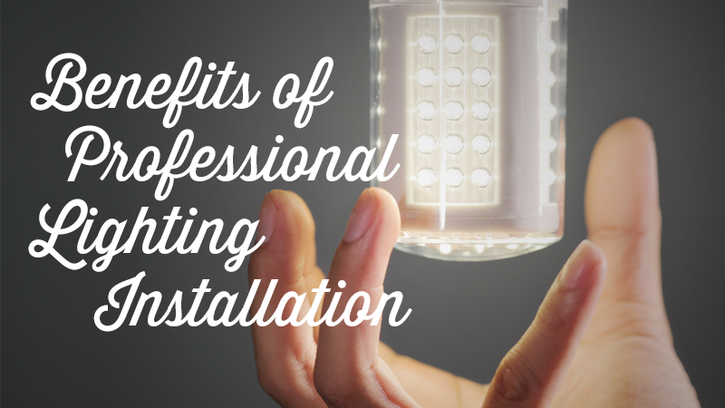 Benefits of Having a Professional Install Your Lighting
