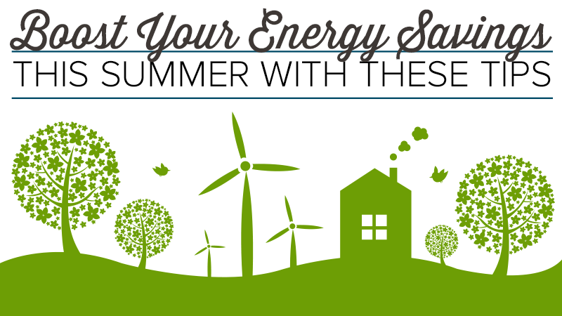 Boost Your Energy Savings this Summer With These Tips