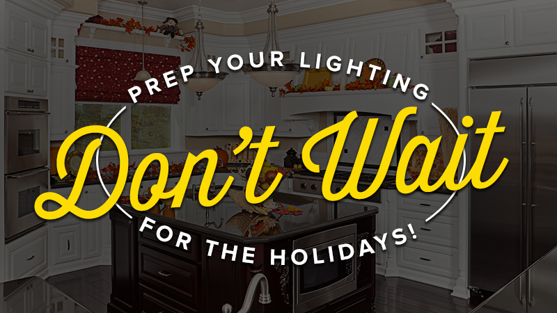 Don't Wait to Prep Your Lighting for the Holidays!