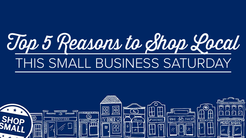 Top 5 Reasons to Shop Local this Small Business Saturday