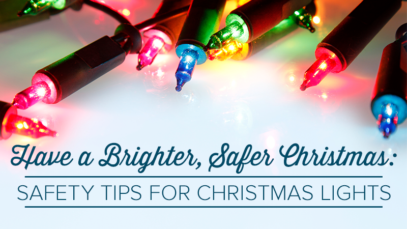 Have a Brighter, Safer Christmas: Safety Tips for Christmas Lights
