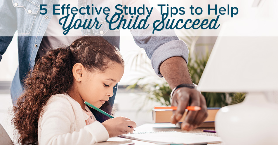 5 Effective Study Tips to Help Your Child Succeed