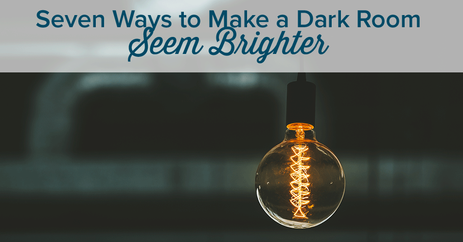 Seven Ways to Make a Dark Room Seem Brighter