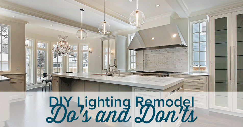 DIY Lighting Remodel Do's and Don'ts