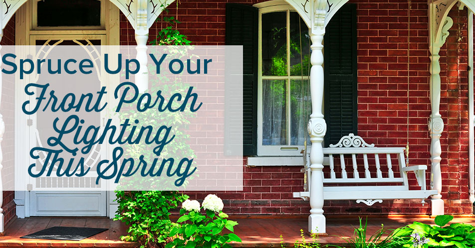 Spruce Up Your Front Porch Lighting This Spring